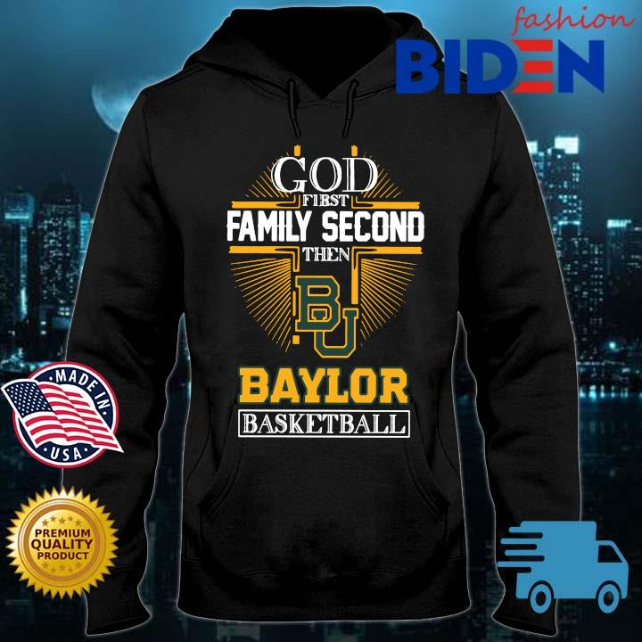 God first family second then Baylor Bears basketball Bidenfashion hoodie den