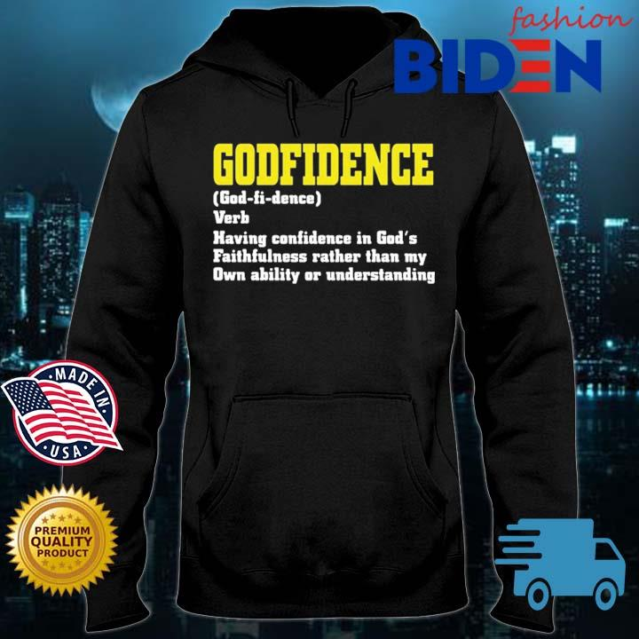 Godfidence Having Confidence In God's Faithfulness Shirt Bidenfashion hoodie den
