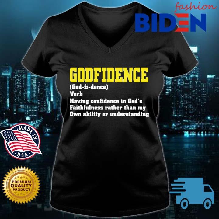 Godfidence Having Confidence In God's Faithfulness Shirt Bidenfashion ladies den