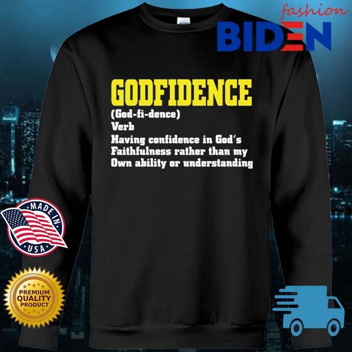 Godfidence Having Confidence In God's Faithfulness Shirt Bidenfashion sweater den