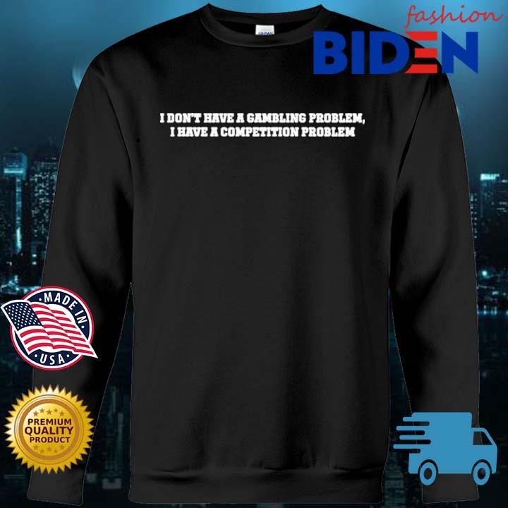 I don't have a gambling problem I have a competition problem Bidenfashion sweater den
