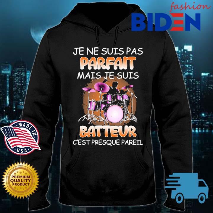 Je ne suis pas parfait mais je suis batteur c'est presque pareil Bidenfashion hoodie den