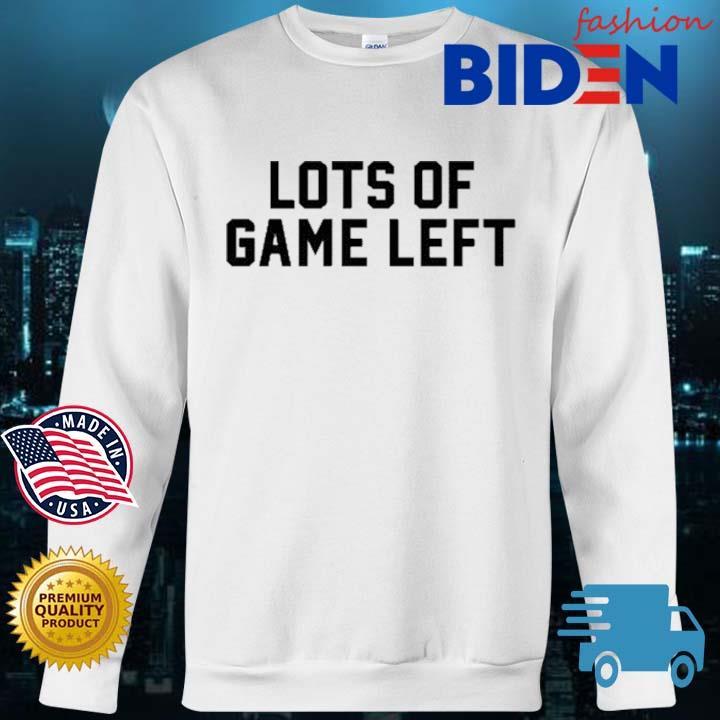Lots Of Game Left Shirt Bidenfashion sweater trang