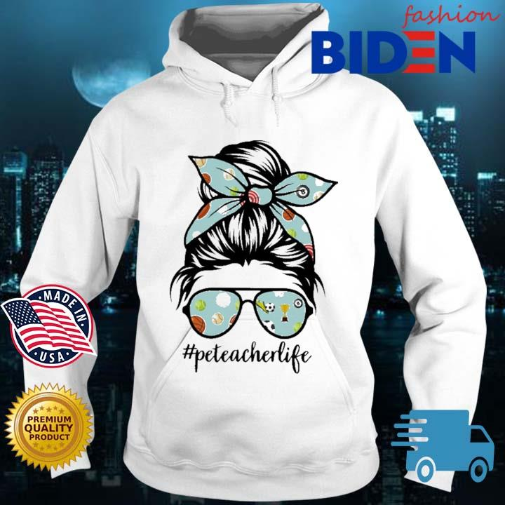 Pe Teacher Messy Bun Life Hair Glasses Phys Ed Shirt Bidenfashion hoodie trang