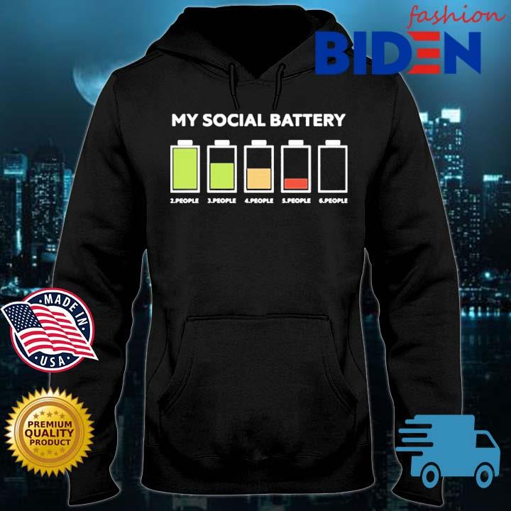 My Social Battery 2 People 3 People 4 People 5 People 6 People Shirt Bidenfashion hoodie den