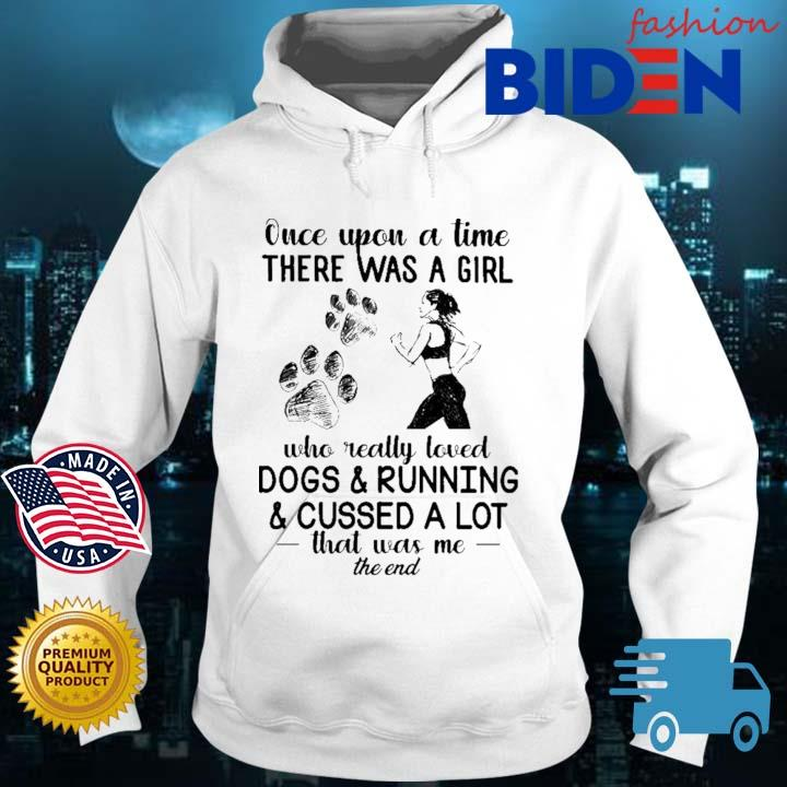 Once upon a time there was a girl who really loved dogs and running and cussed a lot that was Me the end Bidenfashion hoodie trang