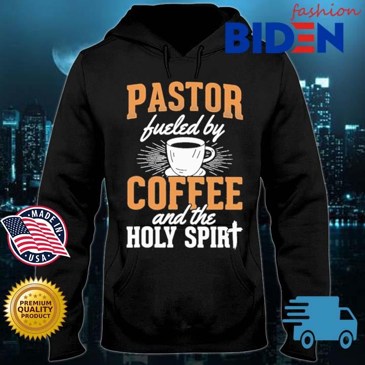 Pastor Fueled By Coffee And The Holy Spirit Shirt Bidenfashion hoodie den