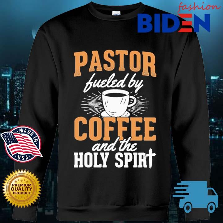 Pastor Fueled By Coffee And The Holy Spirit Shirt Bidenfashion sweater den
