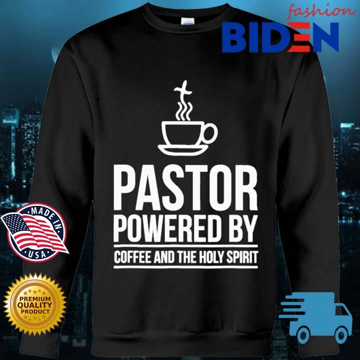 Pastor Powered By Coffee And The Holy Spirit Shirt Bidenfashion sweater den