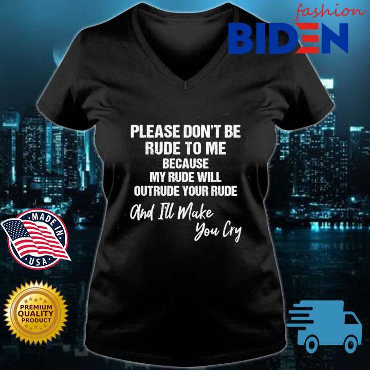 Please don't be rude to Me because my rude will outreude your rude and I'll make you cry Bidenfashion ladies den