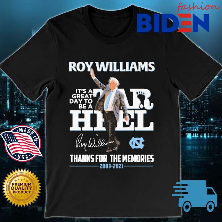 Roy Williams it's a great day to be a Tar Heel thanks for the memories 2003-2021 signature shirt