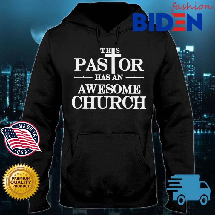 This pastor has an awesome church Bidenfashion hoodie den