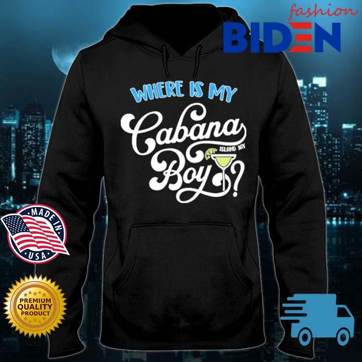 Where Is My Cabana Boy Island Jay Shirt Bidenfashion hoodie den