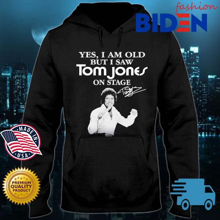 Yes I Am Old But I Saw Tom Jones On Stage Signature Shirt Bidenfashion hoodie den