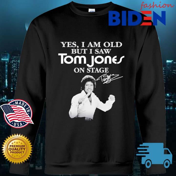 Yes I Am Old But I Saw Tom Jones On Stage Signature Shirt Bidenfashion sweater den
