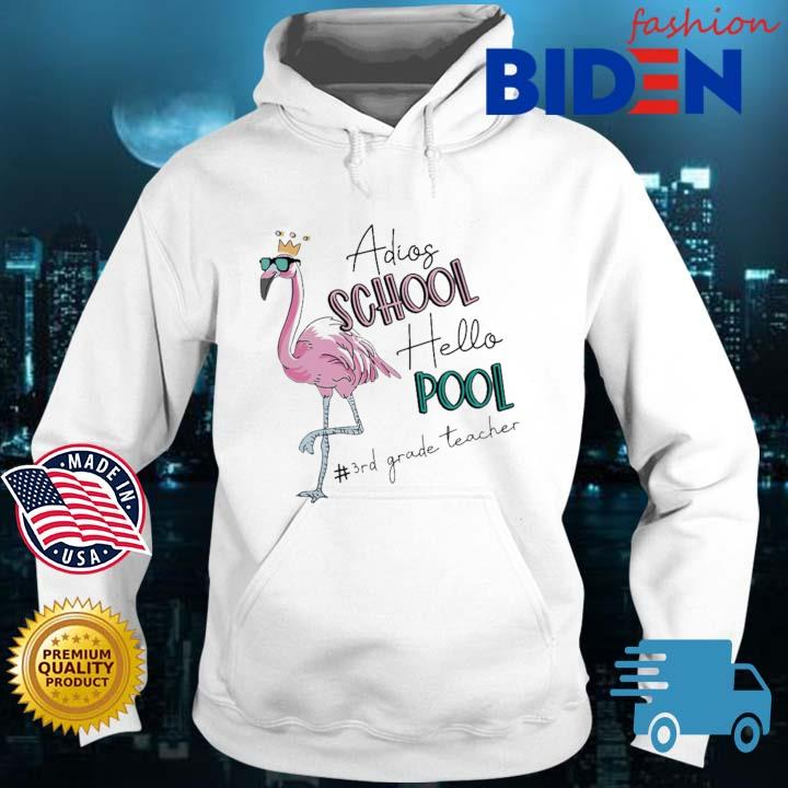 Flamingo adios school hello pool #3rdgradeteacher Bidenfashion hoodie trang